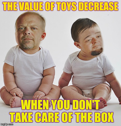 Pawn stars babies | THE VALUE OF TOYS DECREASE WHEN YOU DON'T TAKE CARE OF THE BOX | image tagged in pawn stars babies | made w/ Imgflip meme maker