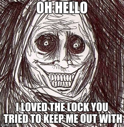 how ya doin | OH HELLO I LOVED THE LOCK YOU TRIED TO KEEP ME OUT WITH | image tagged in memes,unwanted house guest | made w/ Imgflip meme maker