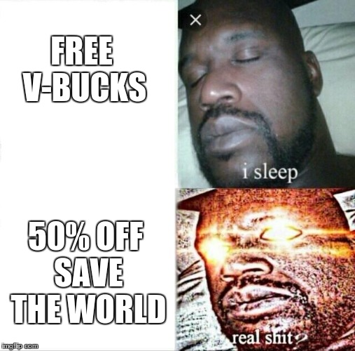 Sleeping Shaq Meme | FREE V-BUCKS 50% OFF SAVE THE WORLD | image tagged in memes,sleeping shaq | made w/ Imgflip meme maker