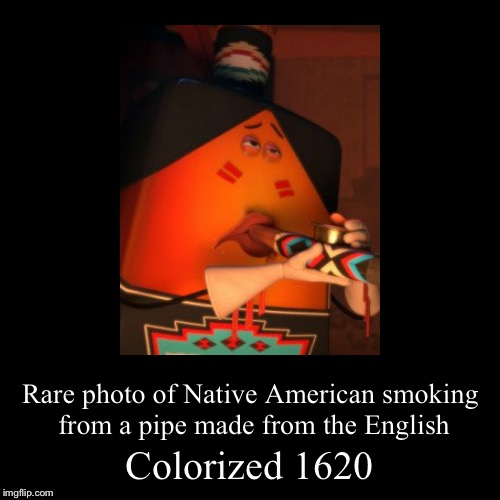 Sausage party best kids movie ever (sarcasm wheeze) | Colorized 1620 | Rare photo of Native American smoking from a pipe made from the English | image tagged in funny,demotivationals,memes,colorized,sausage party,jamestown | made w/ Imgflip demotivational maker