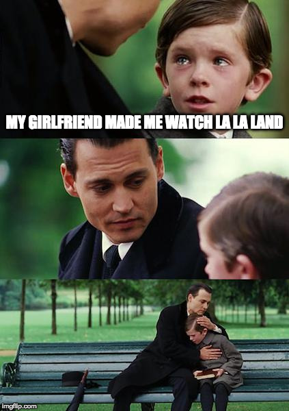 When you have to watch a romance movie | MY GIRLFRIEND MADE ME WATCH LA LA LAND | image tagged in memes,finding neverland,la la land | made w/ Imgflip meme maker
