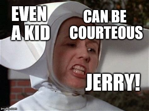 EVEN A KID JERRY! CAN BE COURTEOUS | image tagged in pee wee | made w/ Imgflip meme maker