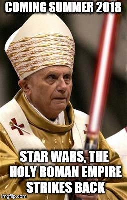 See Matthew Mark John and Luke Skywalkers battle for the universe.  | COMING SUMMER 2018 STAR WARS, THE HOLY ROMAN EMPIRE STRIKES BACK | image tagged in memes,starwars,pope | made w/ Imgflip meme maker