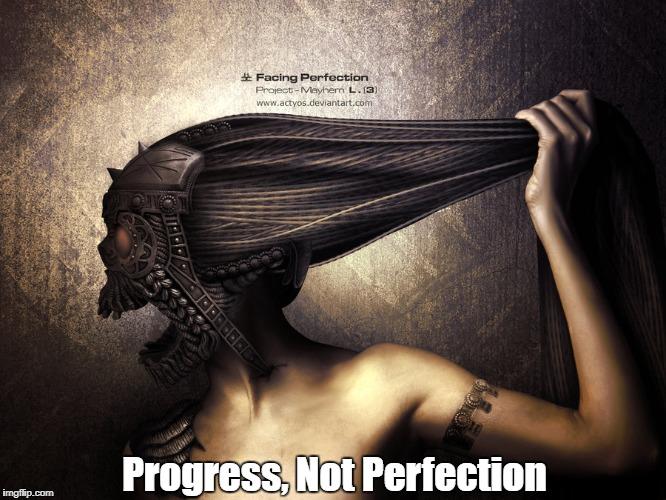 Progress, Not Perfection | made w/ Imgflip meme maker