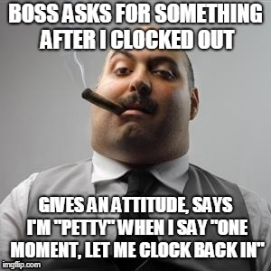 "Bad boss | BOSS ASKS FOR SOMETHING AFTER I CLOCKED OUT GIVES AN ATTITUDE, SAYS I'M ""PETTY"" WHEN I SAY ""ONE MOMENT, LET ME CLOCK BACK IN"" 