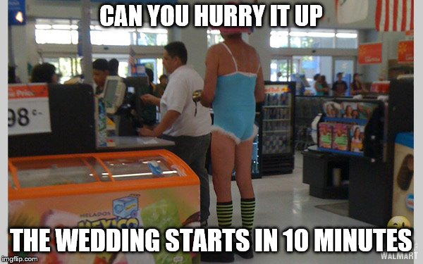 CAN YOU HURRY IT UP THE WEDDING STARTS IN 10 MINUTES | made w/ Imgflip meme maker