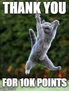 Thank you for 10k points! | THANK YOU FOR 10K POINTS | image tagged in thank you,10k points,cat,meme | made w/ Imgflip meme maker