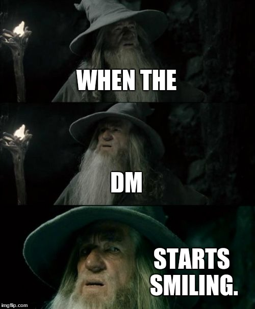 D&D Week. Started by The Royal Plutonian | WHEN THE DM STARTS SMILING. | image tagged in memes,confused gandalf,dd | made w/ Imgflip meme maker
