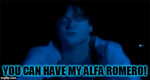 YOU CAN HAVE MY ALFA ROMERO! | made w/ Imgflip meme maker
