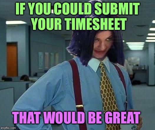 Kylie Would Be Great | IF YOU COULD SUBMIT YOUR TIMESHEET THAT WOULD BE GREAT | image tagged in kylie would be great | made w/ Imgflip meme maker