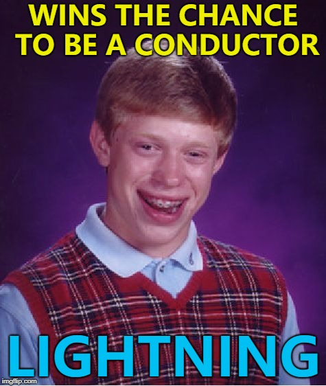There was no mention of an orchestra... :) | WINS THE CHANCE TO BE A CONDUCTOR LIGHTNING | image tagged in memes,bad luck brian,music,conductor,lightning,competition | made w/ Imgflip meme maker