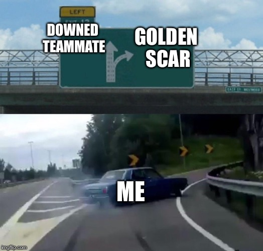Left Exit 12 Off Ramp Meme | DOWNED TEAMMATE ME GOLDEN SCAR | image tagged in memes,left exit 12 off ramp,fortnite | made w/ Imgflip meme maker