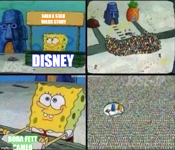 Spongebob Hype Stand | SOLO A STAR WARS STORY BOBA FETT CAMEO DISNEY | image tagged in spongebob hype stand | made w/ Imgflip meme maker