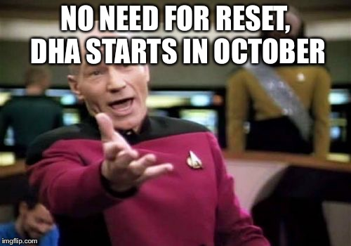 Picard Wtf | NO NEED FOR RESET, DHA STARTS IN OCTOBER | image tagged in memes,picard wtf | made w/ Imgflip meme maker