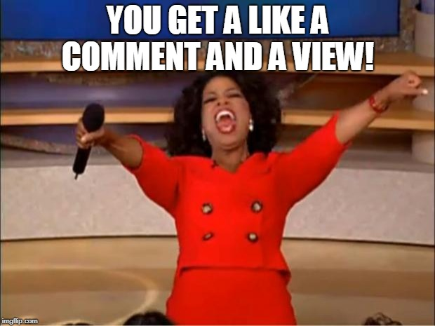 Oprah You Get A Meme | YOU GET A LIKE A COMMENT AND A VIEW! | image tagged in memes,oprah you get a | made w/ Imgflip meme maker