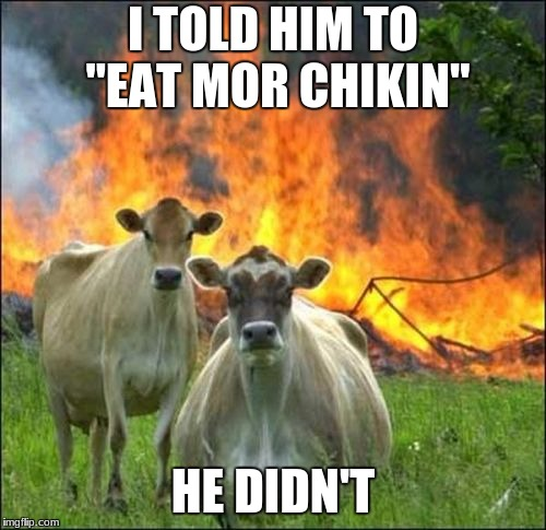 "Evil Cows | I TOLD HIM TO ""EAT MOR CHIKIN"" HE DIDN'T 
