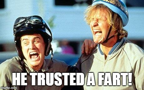 Dumb and Dumber laughing | HE TRUSTED A FART! | image tagged in dumb and dumber laughing | made w/ Imgflip meme maker