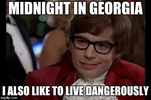MIDNIGHT IN GEORGIA I ALSO LIKE TO LIVE DANGEROUSLY | made w/ Imgflip meme maker
