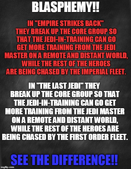 "The Difference Is Real | BLASPHEMY!! IN ""EMPIRE STRIKES BACK"" THEY BREAK UP THE CORE GROUP SO THAT THE JEDI-IN-TRAINING CAN GO GET MORE TRAINING FROM THE JEDI MASTER 