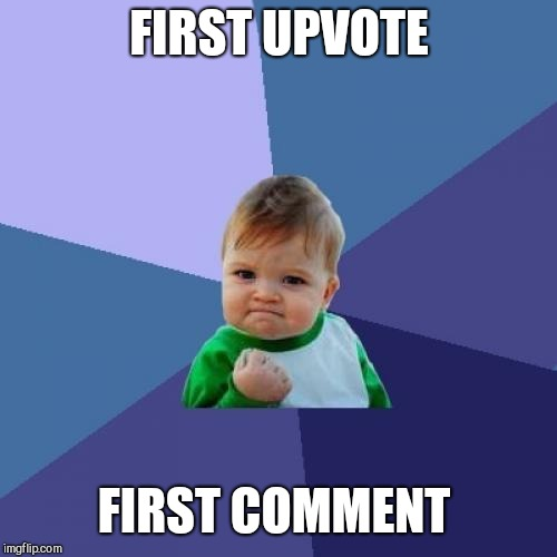 Success Kid Meme | FIRST UPVOTE FIRST COMMENT | image tagged in memes,success kid | made w/ Imgflip meme maker