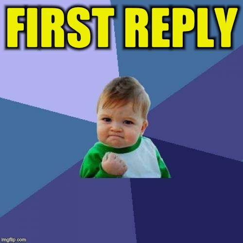 Success Kid Meme | FIRST REPLY | image tagged in memes,success kid | made w/ Imgflip meme maker