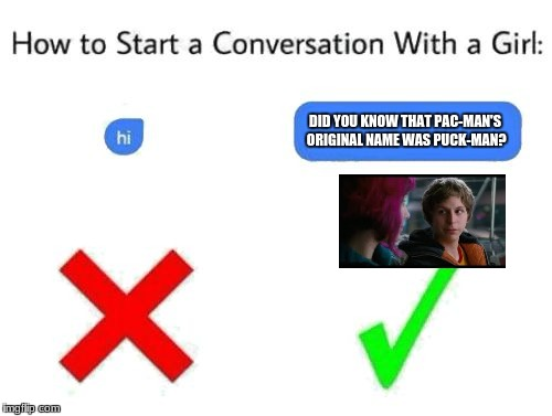 How Scott Pilgrim starts conversations. | DID YOU KNOW THAT PAC-MAN'S ORIGINAL NAME WAS PUCK-MAN? | image tagged in how to start a conversation with a girl add text or image,scott pilgrim,pac-man,pacman | made w/ Imgflip meme maker