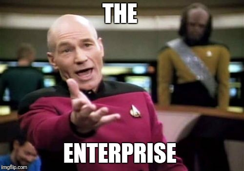 Picard Wtf Meme | THE ENTERPRISE | image tagged in memes,picard wtf | made w/ Imgflip meme maker