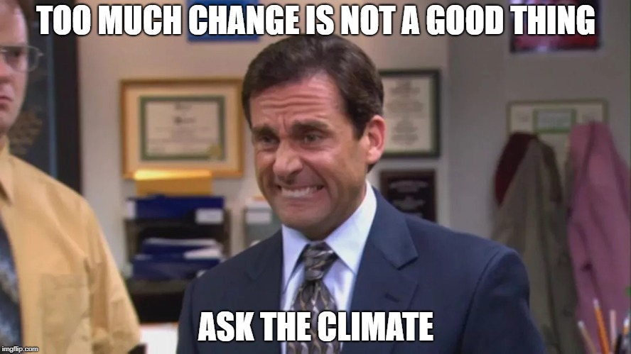 Let's talk 'bout change... | TOO MUCH CHANGE IS NOT A GOOD THING ASK THE CLIMATE | image tagged in funny memes,the office,michael scott,climate,change,cool | made w/ Imgflip meme maker
