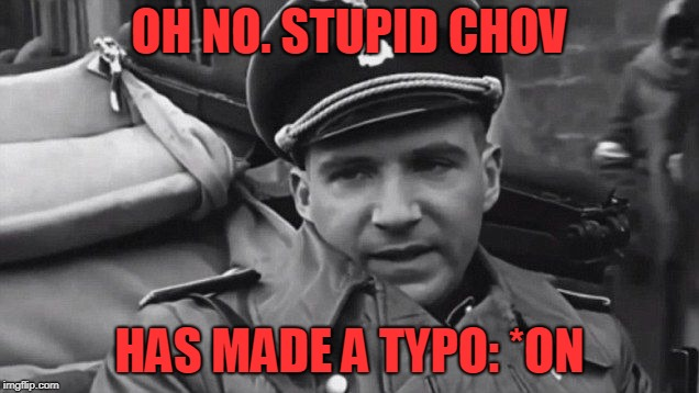 Grammar Nazi | OH NO. STUPID CHOV HAS MADE A TYPO: *ON | image tagged in grammar nazi | made w/ Imgflip meme maker