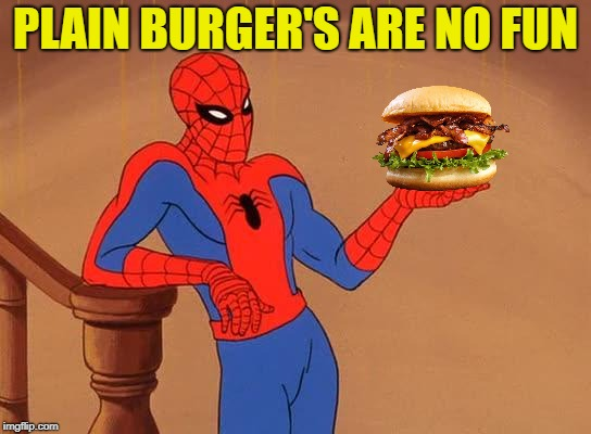 PLAIN BURGER'S ARE NO FUN | made w/ Imgflip meme maker