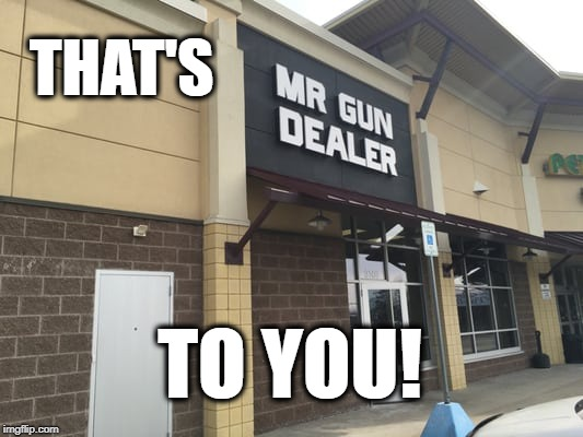...And don't you forget it! | THAT'S TO YOU! | image tagged in guns | made w/ Imgflip meme maker