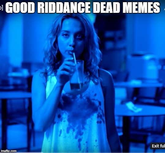 GOOD RIDDANCE DEAD MEMES | made w/ Imgflip meme maker