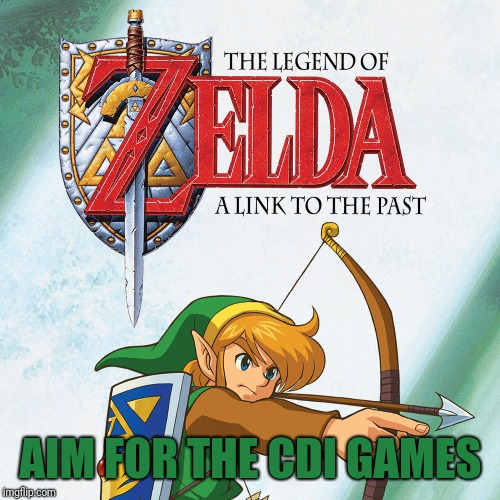 A Link to the Past | AIM FOR THE CDI GAMES | image tagged in a link to the past | made w/ Imgflip meme maker