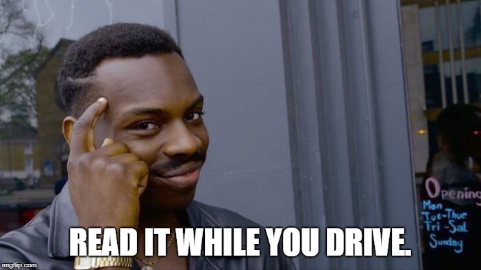 Roll Safe Think About It Meme | READ IT WHILE YOU DRIVE. | image tagged in memes,roll safe think about it | made w/ Imgflip meme maker