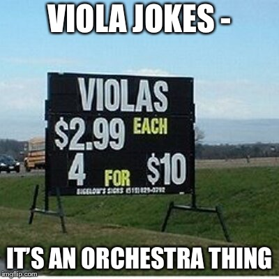 It's an Orchestra thing, okay?! - part 3 | VIOLA JOKES - IT'S AN ORCHESTRA THING | image tagged in viola joke,orchestra | made w/ Imgflip meme maker