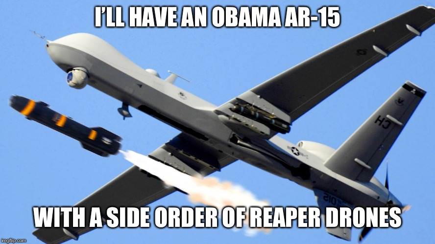 I'LL HAVE AN OBAMA AR-15 WITH A SIDE ORDER OF REAPER DRONES | made w/ Imgflip meme maker