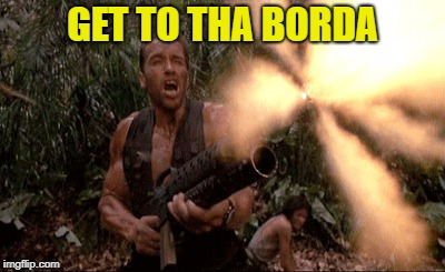 GET TO THA BORDA | made w/ Imgflip meme maker