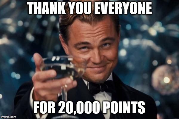 Leonardo Dicaprio Cheers Meme | THANK YOU EVERYONE FOR 20,000 POINTS | image tagged in memes,leonardo dicaprio cheers,thank you,20000,points | made w/ Imgflip meme maker