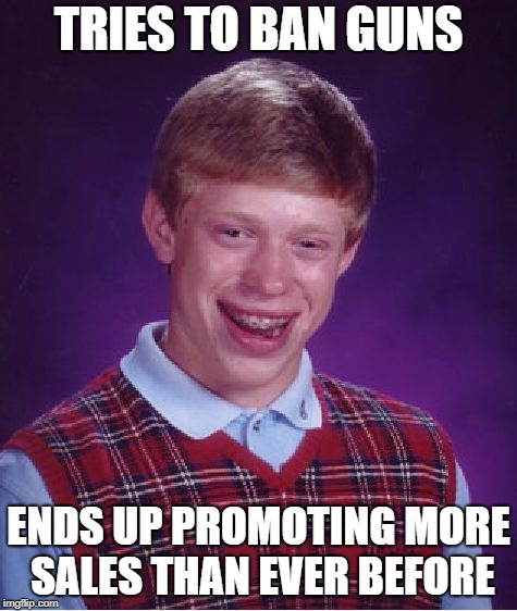 Bad Luck Brian Meme | TRIES TO BAN GUNS ENDS UP PROMOTING MORE SALES THAN EVER BEFORE | image tagged in memes,bad luck brian | made w/ Imgflip meme maker