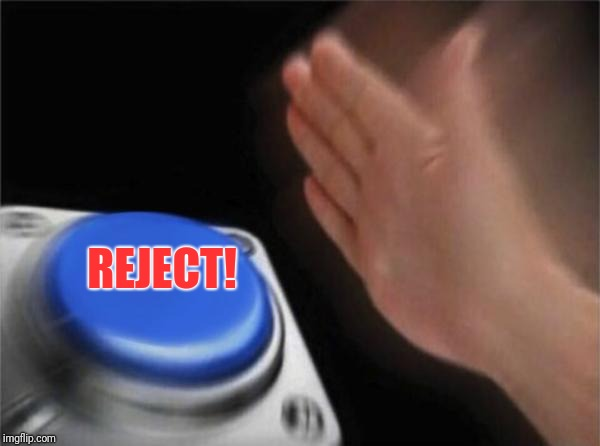 Blank Nut Button Meme | REJECT! | image tagged in memes,blank nut button | made w/ Imgflip meme maker