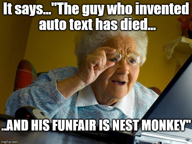"Grandma Finds The Internet Meme | It says...""The guy who invented auto text has died... ..AND HIS FUNFAIR IS NEST MONKEY"" 