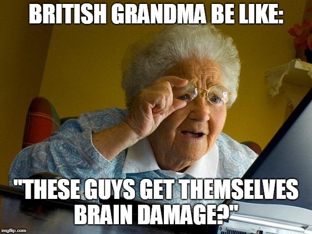 "Grandma Finds The Internet Meme | BRITISH GRANDMA BE LIKE: ""THESE GUYS GET THEMSELVES BRAIN DAMAGE?"" 