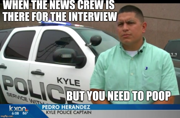 Incompetent Captain | WHEN THE NEWS CREW IS THERE FOR THE INTERVIEW BUT YOU NEED TO POOP | image tagged in incompetent captain,meme,kyle,police | made w/ Imgflip meme maker
