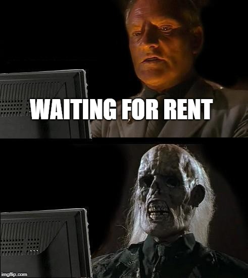 Ill Just Wait Here Meme | WAITING FOR RENT | image tagged in memes,ill just wait here | made w/ Imgflip meme maker