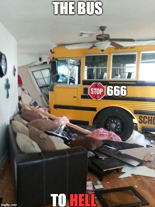 School | THE BUS TO 666 HELL | image tagged in school,666 | made w/ Imgflip meme maker