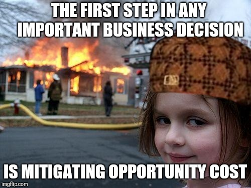 Insurance Claim, Profit! | THE FIRST STEP IN ANY IMPORTANT BUSINESS DECISION IS MITIGATING OPPORTUNITY COST | image tagged in disaster girl | made w/ Imgflip meme maker
