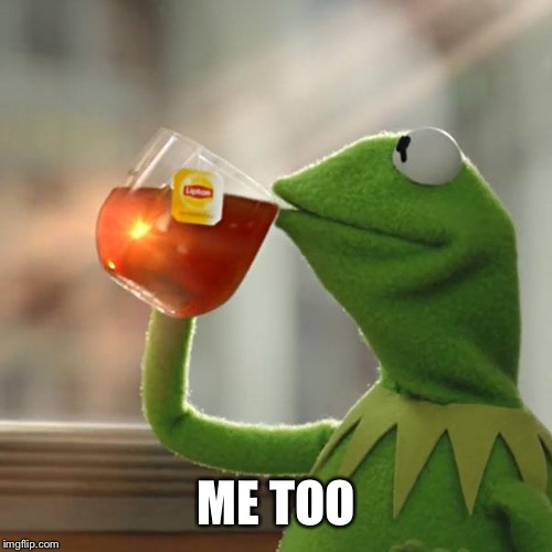 But Thats None Of My Business Meme | ME TOO | image tagged in memes,but thats none of my business,kermit the frog | made w/ Imgflip meme maker