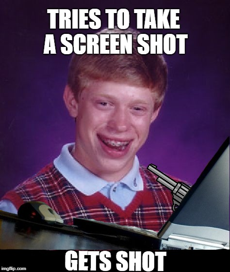 Brian's new laptop | TRIES TO TAKE A SCREEN SHOT GETS SHOT | image tagged in funny memes,bad luck brian,gun,screenshot | made w/ Imgflip meme maker