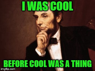 I WAS COOL BEFORE COOL WAS A THING | made w/ Imgflip meme maker