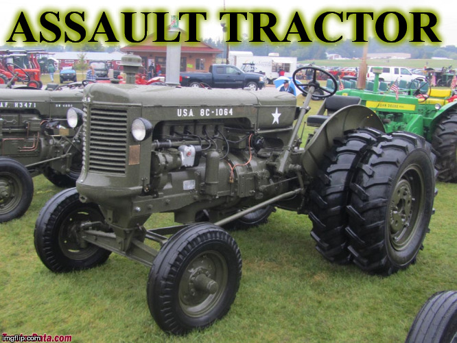 ASSAULT TRACTOR | image tagged in tractor1 | made w/ Imgflip meme maker